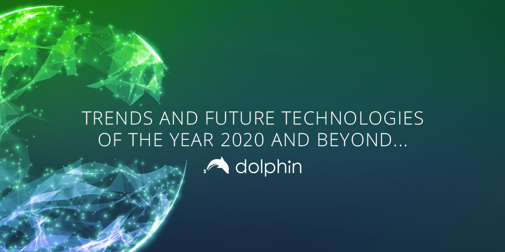 Trends And Future Technologies Of The Year 2020 And Beyond